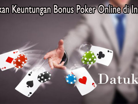 Perhatikan Keuntungan Bonus Poker Online di Indonesia