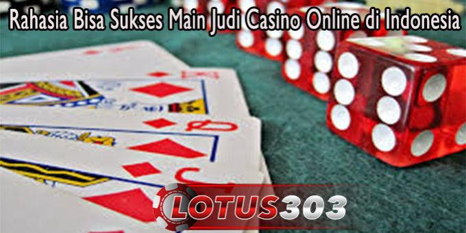 Rahasia Bisa Sukses Main Judi Casino Online di Indonesia