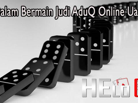 Tips Dalam Bermain Judi AduQ Online Uang Asli