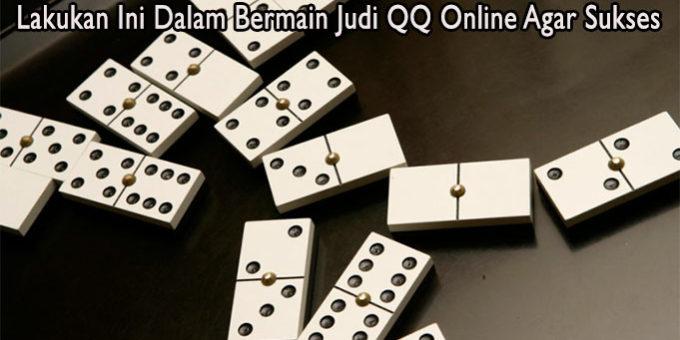 Lakukan Ini Dalam Bermain Judi QQ Online Agar Sukses
